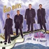 """The Bad Boys """"Que Vas A  Hacer"""""""