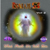 "Isaiah 53 Vol 2 ""What Shall We Call Him"""