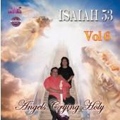 """Isaiah 53 Vol 6 """"Angels Crying Holy"""""""