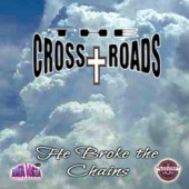 """Cross Roads Ministry, The """"He Broke the Chains"""""""