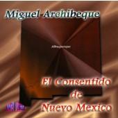 """Miguel Archibeque """"El Consentido de Nuevo Mexico"""""""